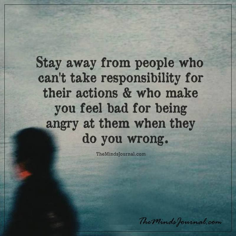 Stay Away From People Who Can't Take Responsibility For Their Actions