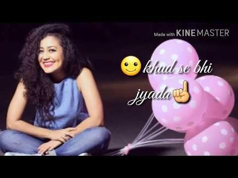 Neha Kakkar WHATSAPP STATUS Romantic Female Version