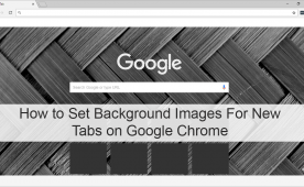 How To Set Background Images For New Tabs On Google Chrome New Tab