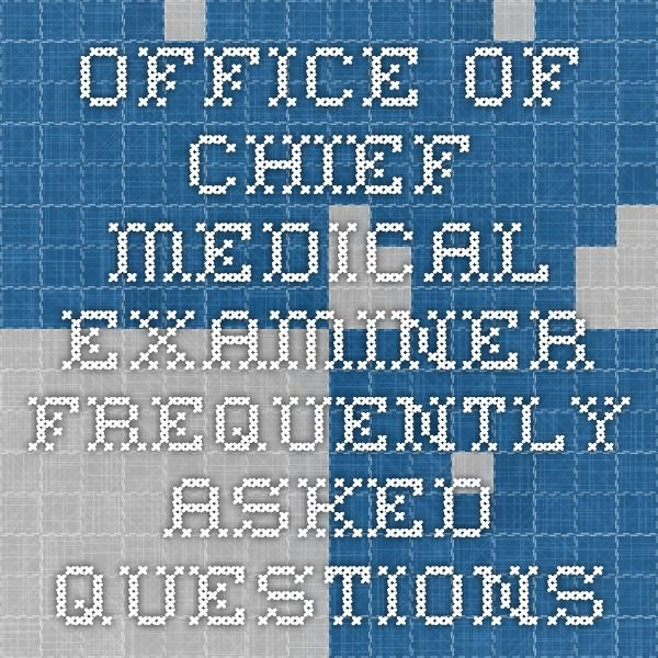 Office Of Chief Medical Examiner  Frequently Asked Questions