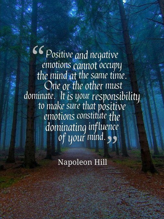 Positive And Negative Emotions Cannot Occupy The Mind At The Same Time Napoleon Hill Positive Emotions Positivity Emotions