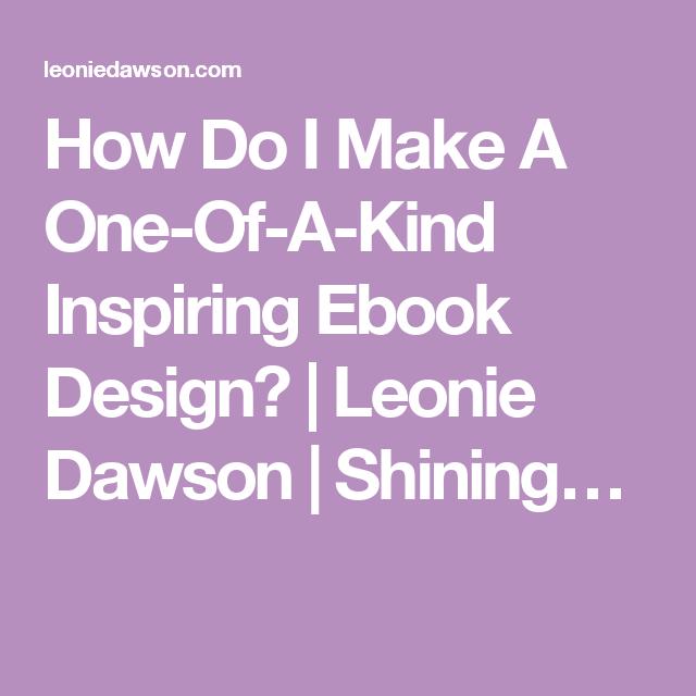 How Do I Make A One-Of-A-Kind Inspiring Ebook Design? | Leonie Dawson | Shining…