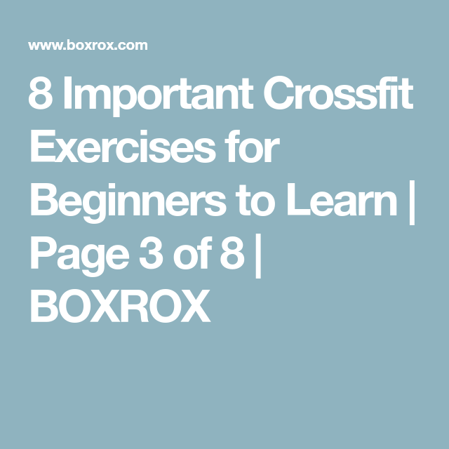 8 Important Crossfit Exercises for Beginners to Learn | Page 3 of 8 | BOXROX