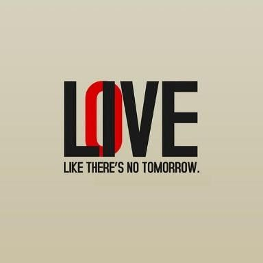 Live Love Like Theres No Tomorrow Likes Quotes Love Love Quotes