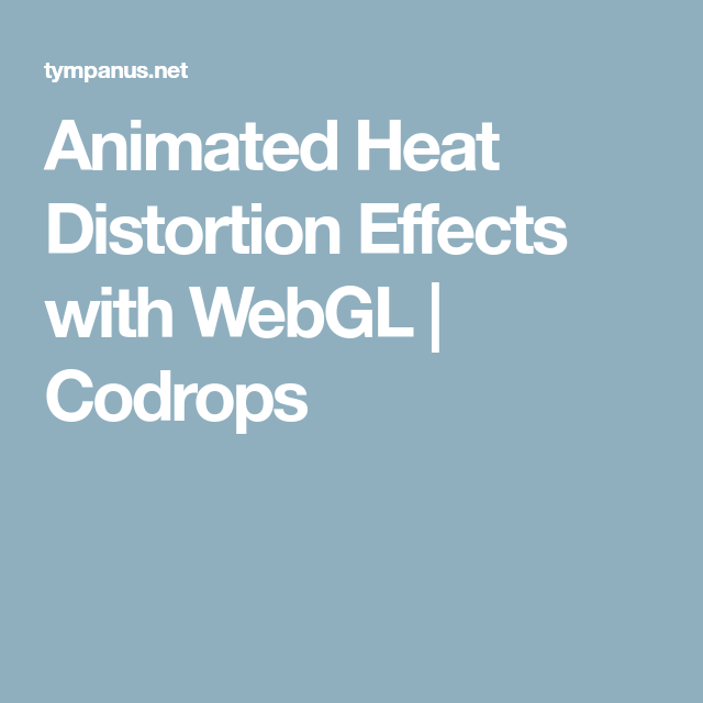 Animated Heat Distortion Effects with WebGL | Вёрстка / Front-end