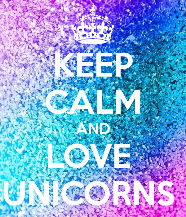 keep-calm-and-love-unicorns-1605.png (600×700) | keep calm