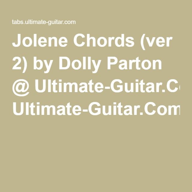 Jolene Chords (ver 2) by Dolly Parton @ Ultimate-Guitar.Com | uke ...