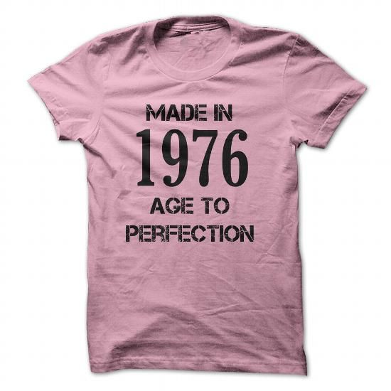 http://www.sunfrogshirts.com/Made-In-1976--Aged-To-Perfection-LightPink-30243502-Guys.html?38807