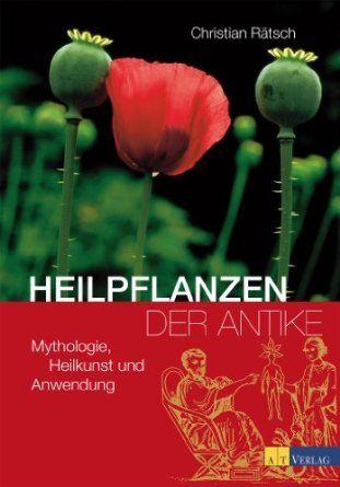 Heilpflanzen der Antike | Erfolgsebook - Spannend, unterhaltsam und überraschend ...
