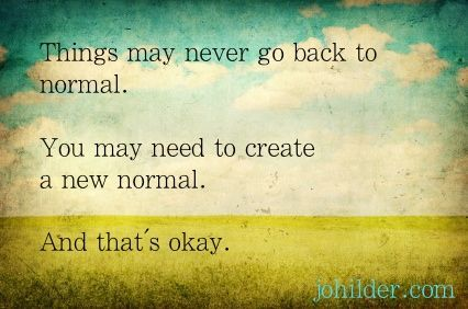 Adjusting to a new normal…. | Normal quotes, Words of wisdom ...