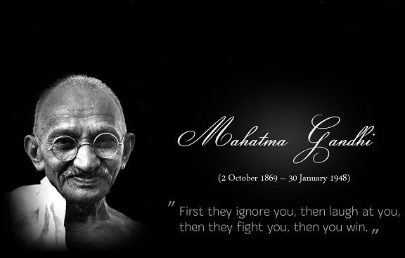 First They Ignore You Then They Laugh At You Then They Fight You Then You Win Mahatma Gandhi Gandhi Quotes Laugh At Yourself Mahatma Gandhi Quotes