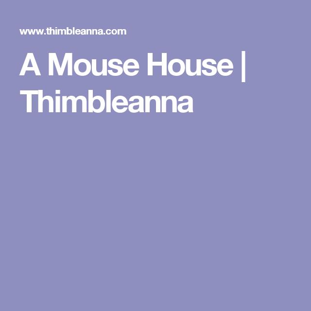 A Mouse House | Thimbleanna