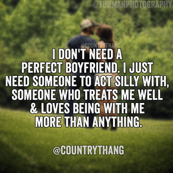 I Don T Need A Perfect Boyfriend I Just Need Someone To Act Silly With Someone Relationship Boyfriend Quotes Funny Country Boyfriend Quotes Perfect Boyfriend