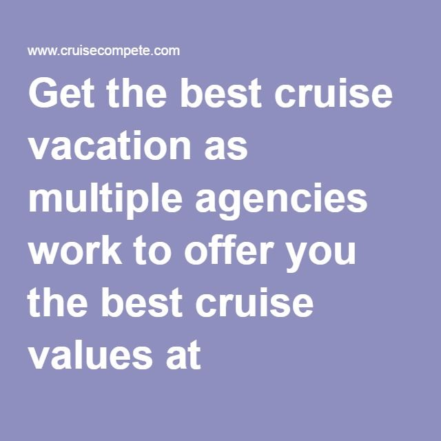 Get The Best Cruise Vacation As Multiple Agencies Work To Offer - Best cruise prices