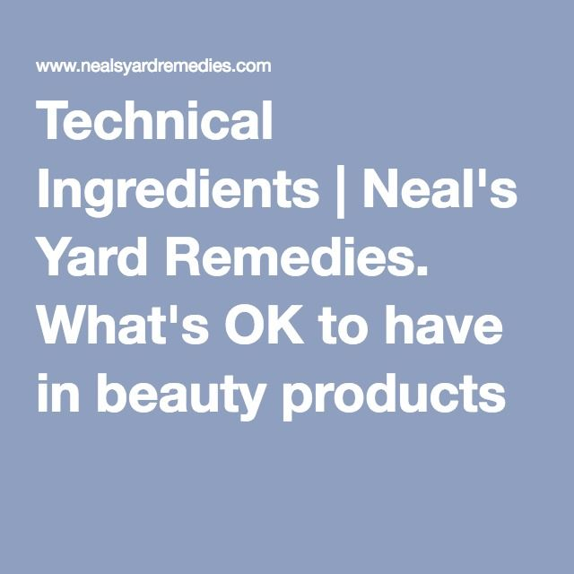 Technical Ingredients | Neal's Yard Remedies. What's OK to have in beauty products