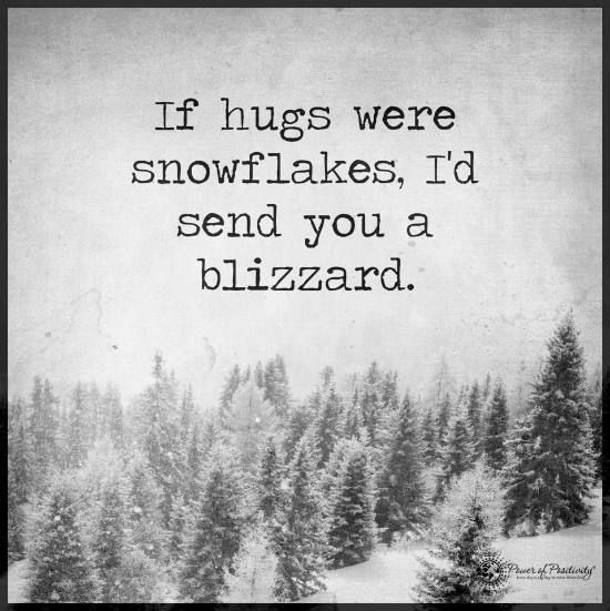 If Hugs Were Snowflakes I Would Send You A Blizzard Quote Hug Quotes Inspiring Quotes About Life Inspirational Quotes Motivation