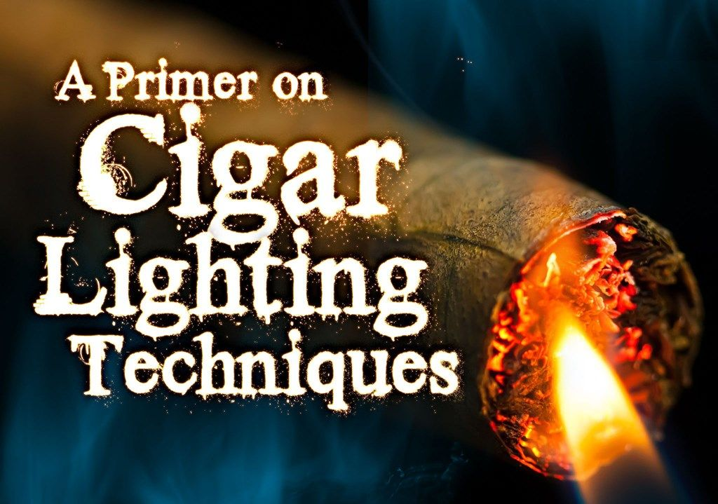 Cigar Lighting Techniques Cigars Cigars And Whiskey Lighting Techniques
