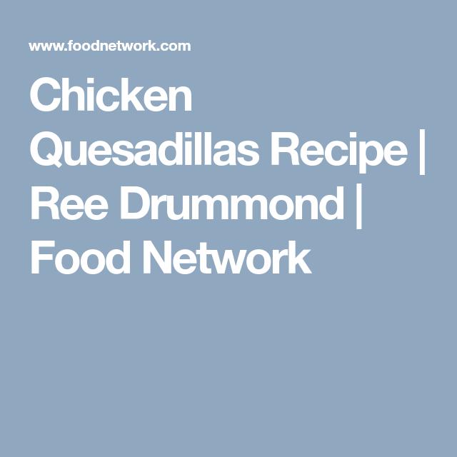 Chicken Quesadillas Recipe In 2018 Pioneer Women Pinterest