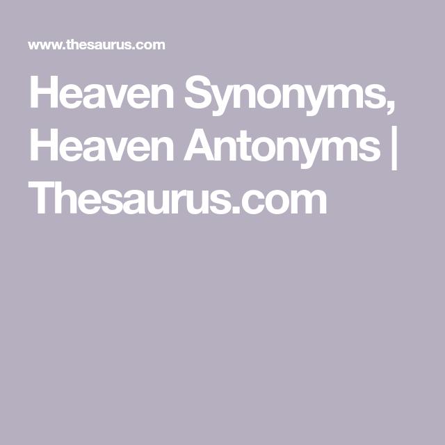 Heaven Synonyms Heaven Antonyms Thesaurus Com Synonym Heaven Antonyms