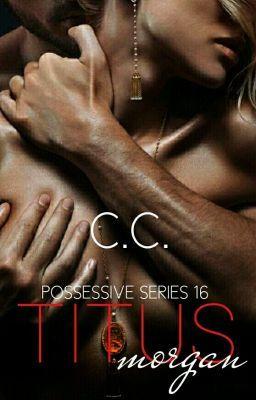 POSSESSIVE 16: Titus Morgan (Completed) | Cecelib | Wattpad