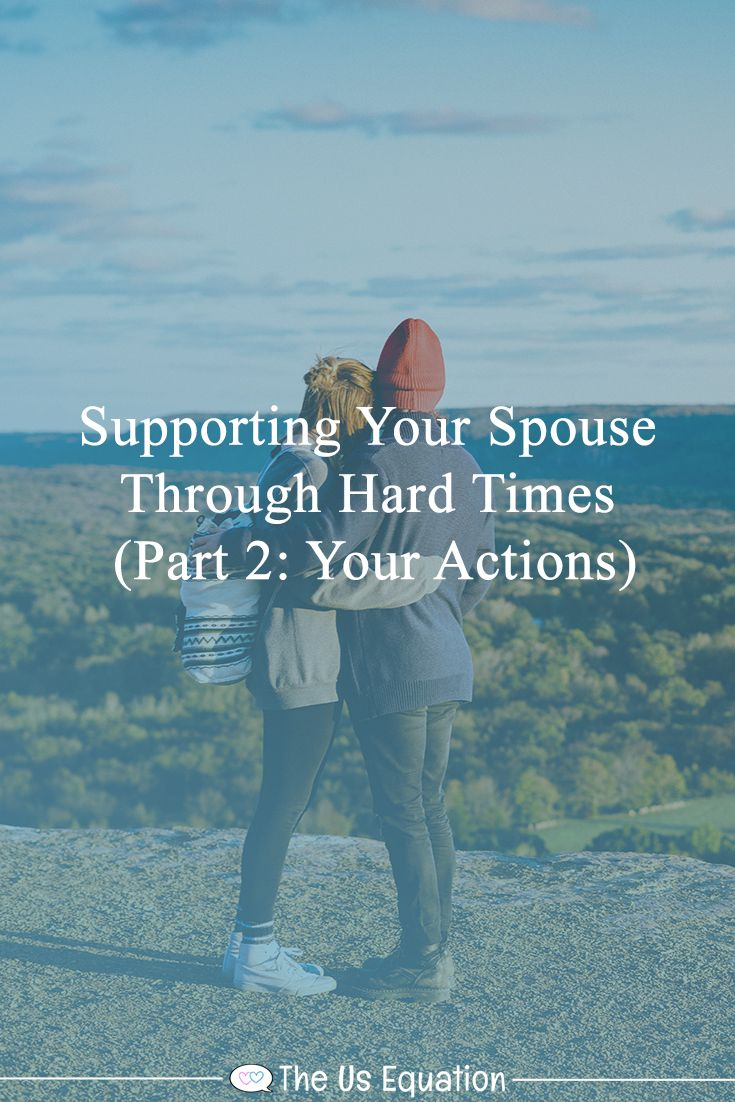 Supporting Your Spouse Through Hard Times (Part 2, Your