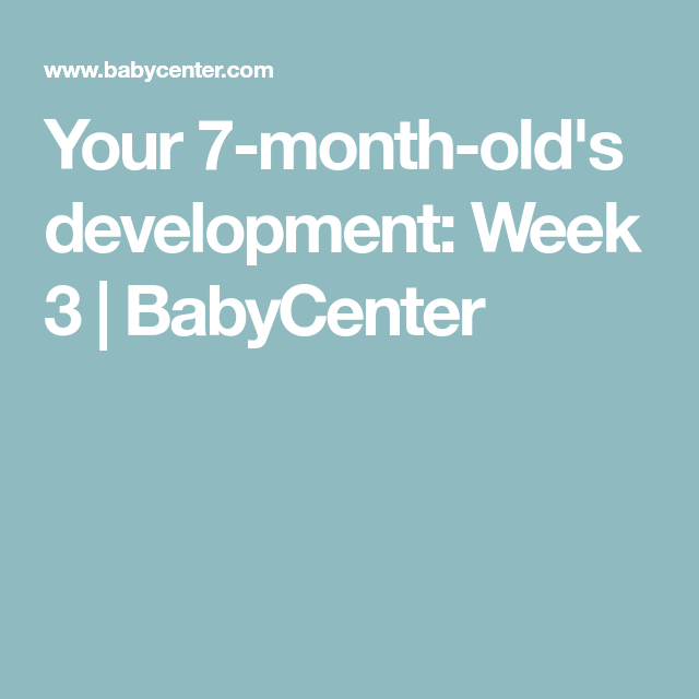 b6c0eb191 Your 7-month-old s development  Week 3