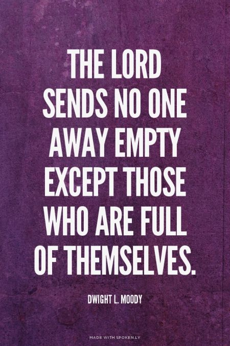 The Lord Sends No One Away Empty Except Those Who Are Full Of