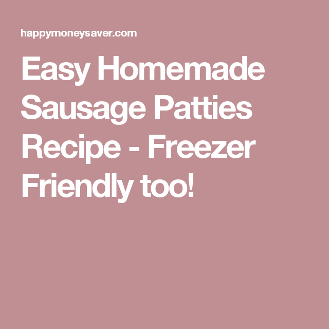 Easy Homemade Sausage Patties Recipe - Freezer Friendly too!