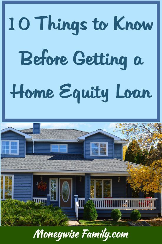 10 Things To Know Before Getting A Home Equity Loan Home Equity Loan Home Improvement Loans Home Equity