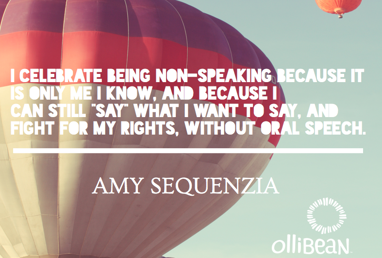 """Photograph hot air balloon in the sky . Text reads """" I celebrate being non-speaking because it is the only me I know, and because I   can still """"say"""" what I want to say, and fight for my rights, without oral speech."""" @AmySequenzia on Ollibean"""