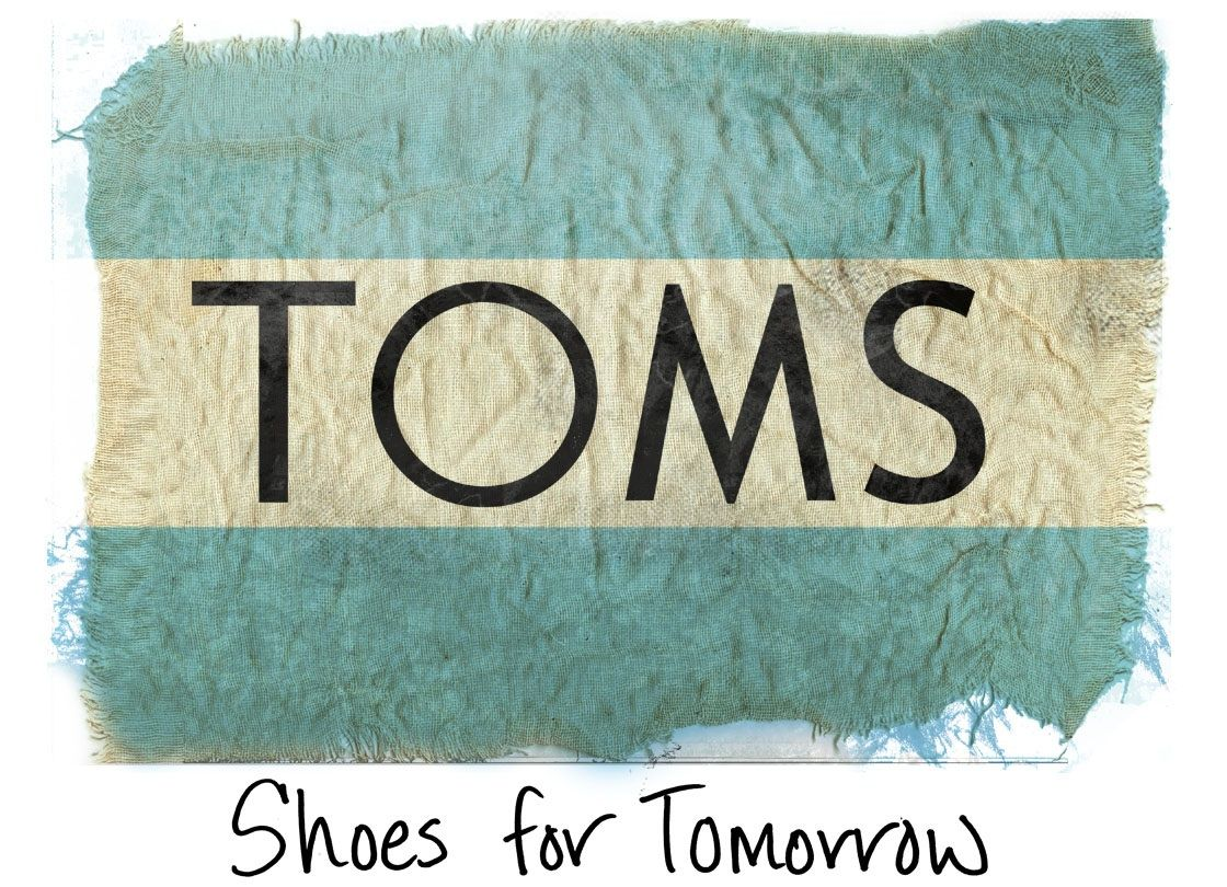 I absolutely love TOMS.