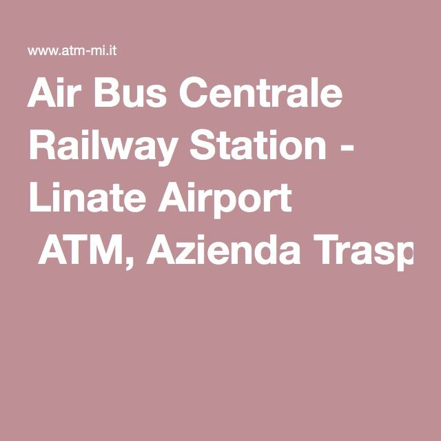 Air Bus Centrale Railway Station - Linate Airport  ATM, Azienda Trasporti Milanesi