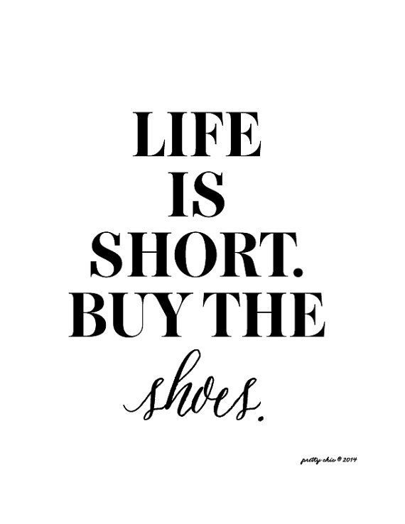 Life is Short Buy the Shoes Print - Art Print - Fashion Designer - purchase quotations