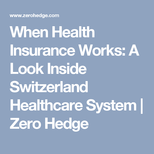 When Health Insurance Works: A Look Inside Switzerland Healthcare System - Zero Hedge