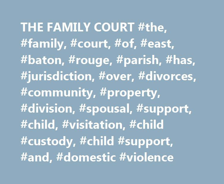 THE FAMILY COURT #the, #family, #court, #of, #east, #baton, #rouge