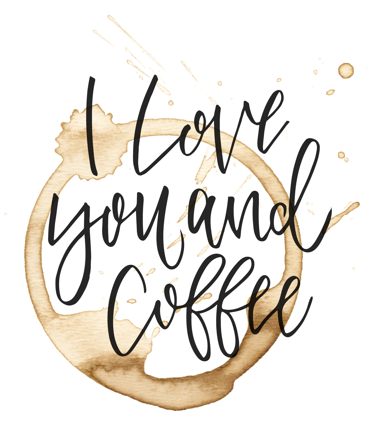 I Love You and Coffee Hand Written Calligraphy Love Quote