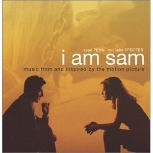 I Am Sam soundtrack. sweet movie, awesome Beatles covers ... I Am Sam Soundtrack