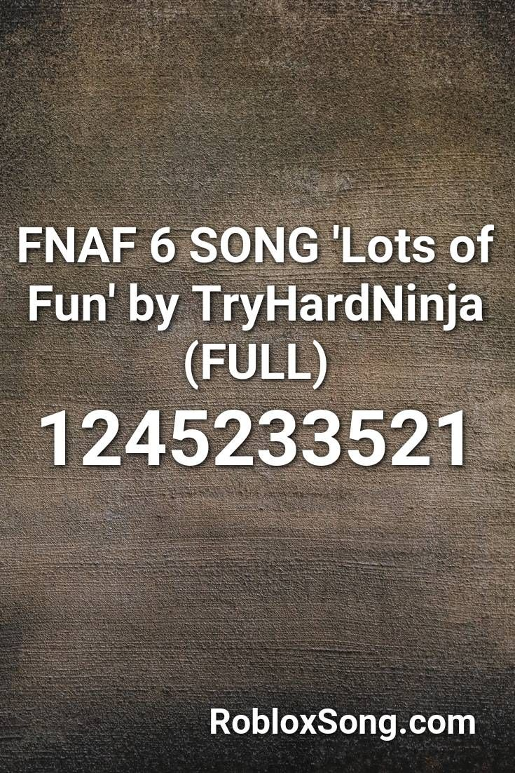 Fnaf Song Code For Roblox Fnaf 6 Song Lots Of Fun By Tryhardninja Full Roblox Id Roblox Music Codes In 2020 Songs Roblox Fnaf
