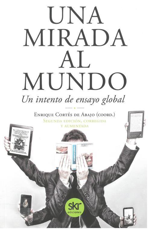 Enrique Cortés de Abajo, coord.: Una mirada al mundo: un intento de ensayo global. Madrid: SKR, 2017, 758 p.