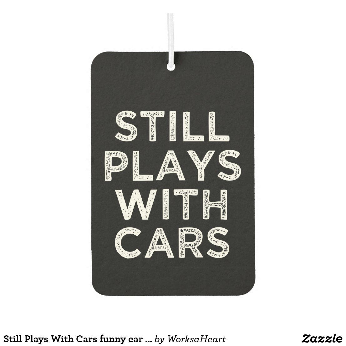 Still Plays With Cars funny car freshener | Zazzle.com