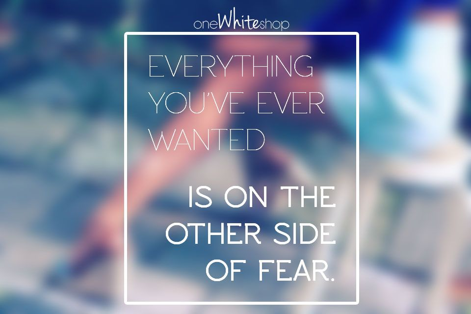 Everything you ever wanted is on the other side of fear! #quotes