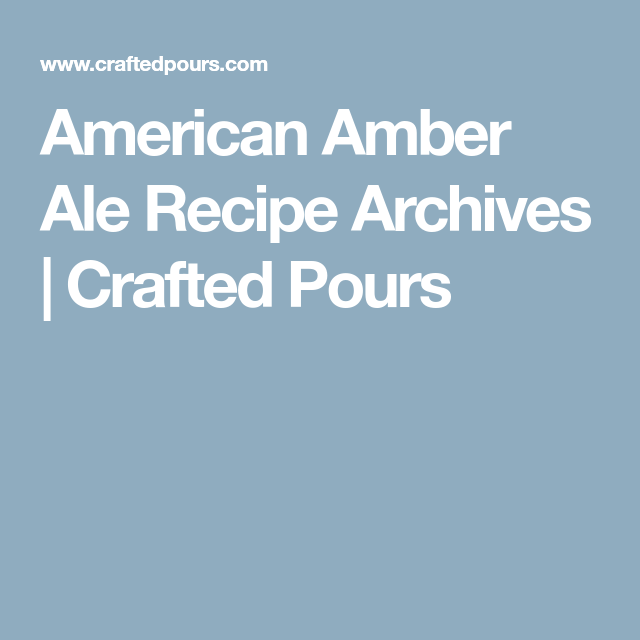 American Amber Ale Recipe Archives | Crafted Pours | receitas ...