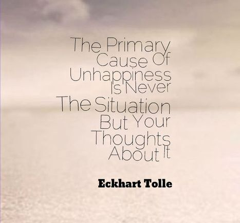 Exceptionnel The Primary Cause Of Unhappiness Is Never The Situation But Your Thoughts  About It.