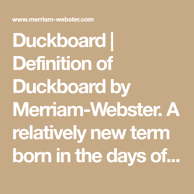 Duckboard Definition Of Duckboard By Merriam Webster A Relatively New Term Born In The Days Of World War 1 Definitions Merriam Webster Words