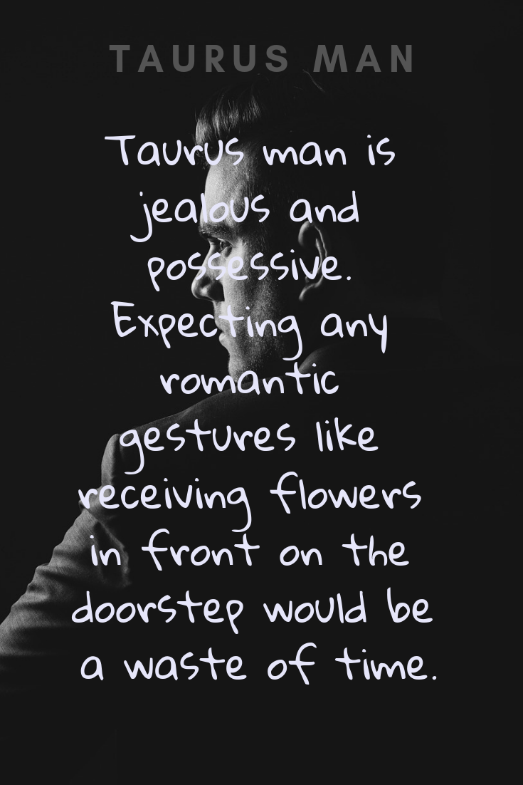 Jealous taurus so why are Are Some