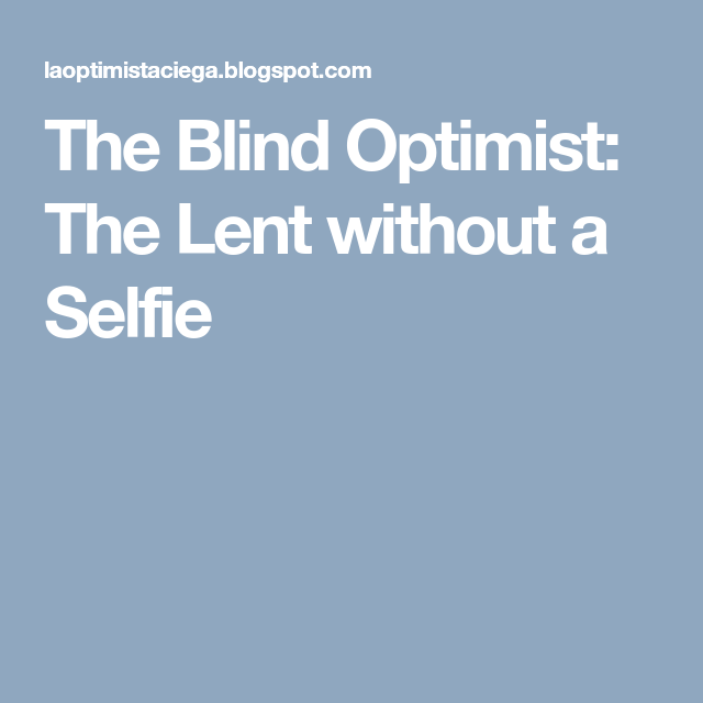 The Lent Without A Selfie (With Images)