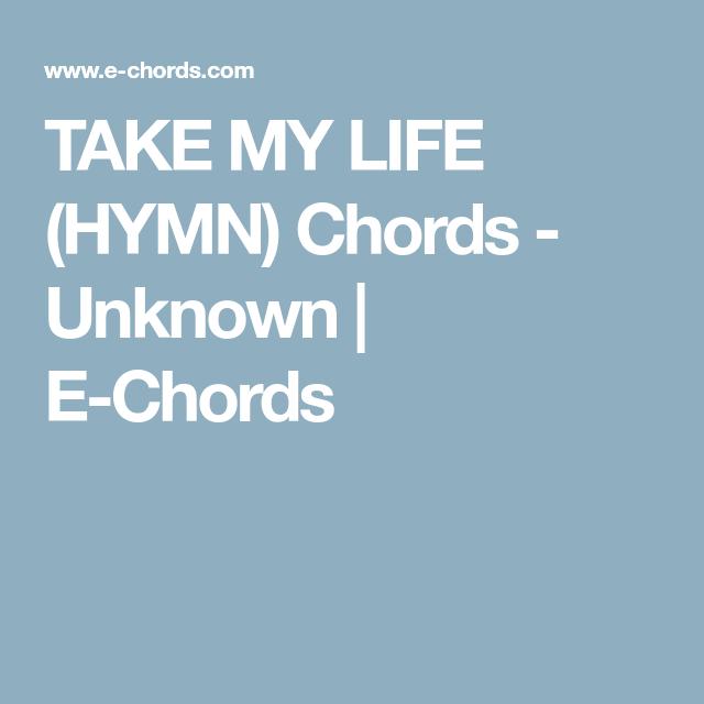 Take My Life Hymn Chords Unknown E Chords Guitar Pinterest