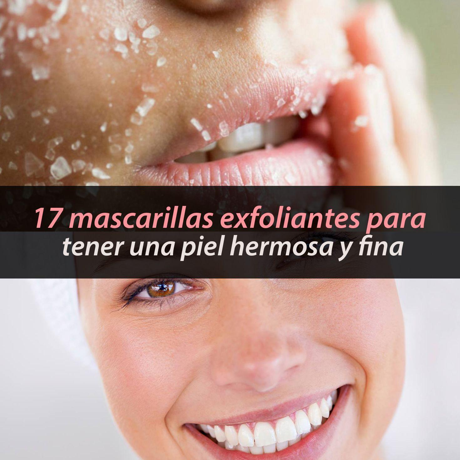 17 Mascarillas Exfoliantes Para Tener Una Piel Hermosa Y Fina Métodos Para Ligar Skin Care Skin Makeup