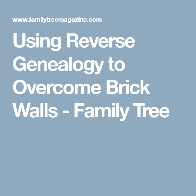 using reverse genealogy to overcome brick walls genealogy family
