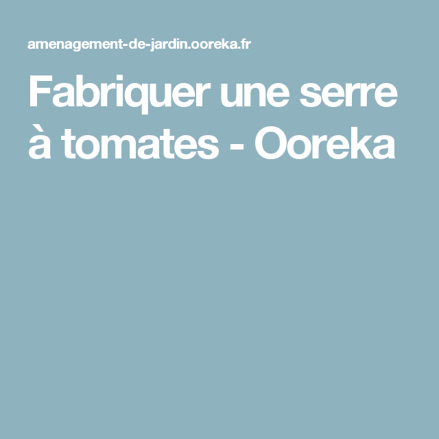 fabriquer une serre tomates ooreka jardinage. Black Bedroom Furniture Sets. Home Design Ideas